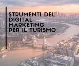 quali sono gli strumenti del digital marketing per il turismo